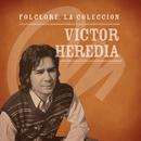 Folclore - La Colección - Victor Heredia/Victor Heredia