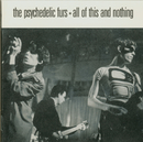All of This and Nothing/The Psychedelic Furs