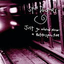 Just Go Ahead Now: A Retrospective/Spin Doctors