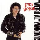"""Even Worse/""""Weird Al"""" Yankovic"""