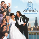 My Big Fat Greek Wedding - Music From The Motion Picture/Original Motion Picture Soundtrack