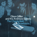 Glenn Miller And The Andrews Sisters: The Chesterfield Broadcasts/Glenn Miller & The Andrews Sisters