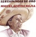 15 Huapangos De Oro Con Miguel Aceves Mejia - Versiones Originales/Manuel Aceves Mejia