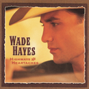 Highways & Heartaches/Wade Hayes