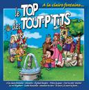 Le Top Des Tout P'tits : A La Claire Fontaine/Le Top des Tout P'Tits