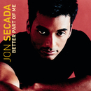Better Part Of Me/Jon Secada