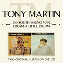 Go South Young Man/ Dream A Little Dream/Tony Martin