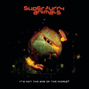 It's Not the End of the World?/Super Furry Animals