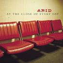 At The Close Of Every Day/Arid