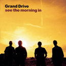 See The Morning In/Grand Drive
