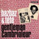 Gentleman Cambrioleur/Bazbaz/Tété