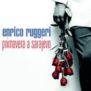 Primavera A Sarajevo/Enrico Ruggeri