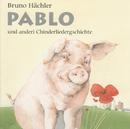 Pablo und anderi Chinderliedergschichte/Bruno Hächler
