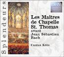 Les Maîtres De Chapelle St. Thomas Avant Jean Sébastien Bach/Cantus Cölln