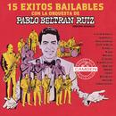 Pablo Beltran Ruiz 15 Exitos/Pablo Beltrán Ruiz