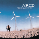 All Is Quiet Now/Arid