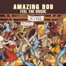 Feel The Music/Amazing Bob