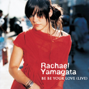 Be Be Your Love (Live at the Loft)/Rachael Yamagata