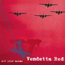 Cut Your Noose/Vendetta Red