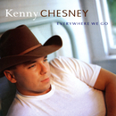 Everywhere We Go/Kenny Chesney