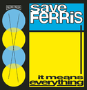 It Means Everything/Save Ferris