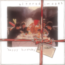 HAPPY BIRTHDAY/Altered Images