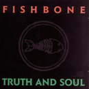 Truth And Soul/Fishbone