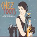 Chez Toots/トゥーツ・シールマンス
