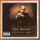 Can't Stay Away/Too $hort
