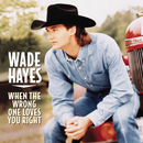 When The Wrong One Loves You Right/Wade Hayes