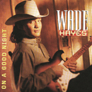 On A Good Night/Wade Hayes