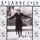 The Wheel/Rosanne Cash