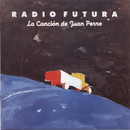 La Cancion De Juan Perro/Radio Futura