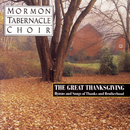 The Great Thanksgiving - Hymns and Songs of Thanks and Brotherhood/The Mormon Tabernacle Choir