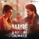 "Daayre (DJ Khushi Mix) [From ""Dilwale""]/Pritam & Arijit Singh"