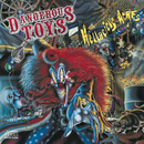 Hellacious Acres/Dangerous Toys