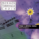 Make a Joyful Noise - Beloved Choruses/The Mormon Tabernacle Choir