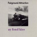 Ay Fond Kiss/Fairground Attraction