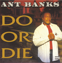 Do Or Die/Ant Banks