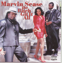 The Bitch Git It All/Marvin Sease