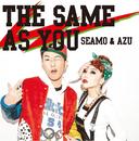 THE SAME AS YOU( feat.AZU)/SEAMO