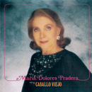 Caballo Viejo/Maria Dolores Pradera