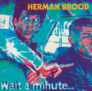 Wait A Minute/Herman Brood