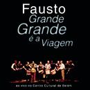 Grande, Grande É A Viagem/Fausto