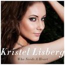 Who Needs A Heart/Kristel Lisberg