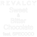 Sweet & Bitter Chocolate( feat.SPECOCO)/REVALCY