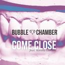 Come Close (Radio Edit) feat.Natalia Lubrano/Bubble Chamber