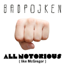 All Notorious (Like McGregor)/Badpojken
