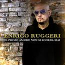 Il primo amore non si scorda mai/Enrico Ruggeri