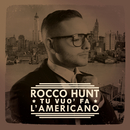Tu vuò fa l'americano/Rocco Hunt